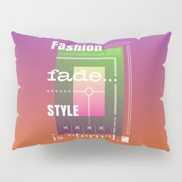 Fashion Fade. Style is eternal Pillow Sham