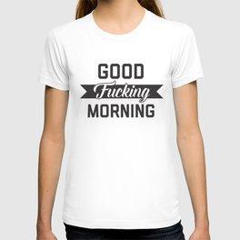 Good Fucking Morning, Funny Quote T-shirt