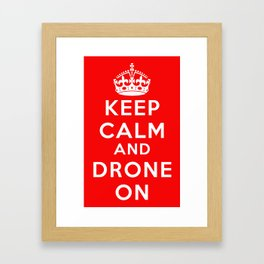 Keep Calm And Drone On Framed Art Print