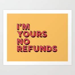 I am yours no refunds - typography Art Print