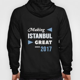 Making Istanbul Great Since 2017 Hoody