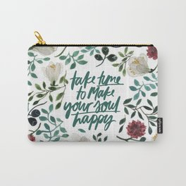 Take Time To Make Your Soul Happy Carry-All Pouch