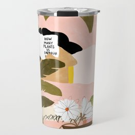 How Many Plants Is Enough Plants? Travel Mug