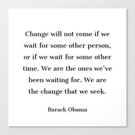 Change will not come if we wait for some other person - Barack Obama  quote Canvas Print