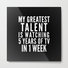 MY GREATEST TALENT IS WATCHING 5 YEARS OF TV IN 1 WEEK (Black & White) Metal Print