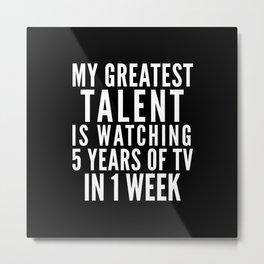 MY GREATEST TALENT IS WATCHING 5 YEARS OF TV IN 1 WEEK (Black & White) Metal Print