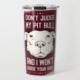 Don't judge my pit bull Travel Mug