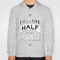 I'll Save Half of This Paycheck Hoody