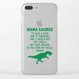 MAMA SAURUS IS SUCH CUTE WAY TO DESCRIBE Clear iPhone Case