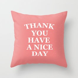 Thank You. Have a Nice Day Throw Pillow