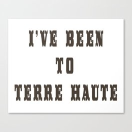 I've Been To Terre Haute Canvas Print