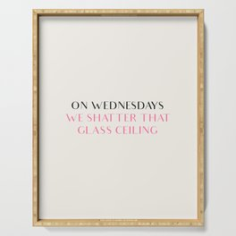 ON WEDNESDAYS WE SHATTER THAT GLASS CEILING Serving Tray