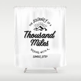 The Journey of a Thousand Miles Begins With a Single Step Shower Curtain
