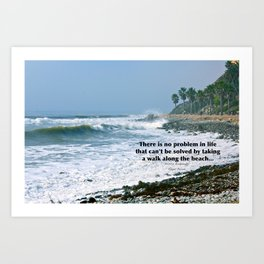 there is no problem in life that can't be solved by taking a walk along the beach... Art Print