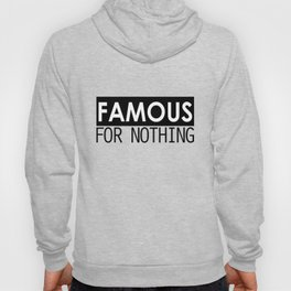 Famous For Nothing Hoody