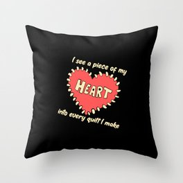 Quilting - I Sew A Piece Of My Heart Throw Pillow