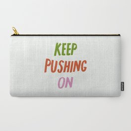 Keep Pushing On Carry-All Pouch