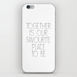 TOGETHER IS OUR FAVOURITE PLACE TO BE – Quote iPhone Skin