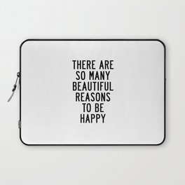 There Are so Many Beautiful Reasons to Be Happy Short Inspirational Life Quote Poster Laptop Sleeve