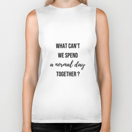 Why can't we spend a normal day together? - Movie quote collection Biker Tank