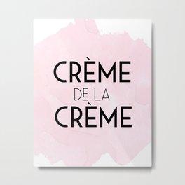 CREME DE La CREME,French Quote,Printable Wall Art,Crème De La Crème Print,Quote Posters Metal Print