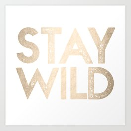 Stay Wild White Gold Quote Art Print