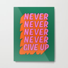Never, Never Give Up Metal Print