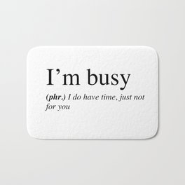 I'm busy, I do have time, just not for you. Bath Mat