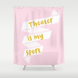 Theater is My Sport Banner Shower Curtain