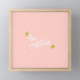 be creative Framed Mini Art Print