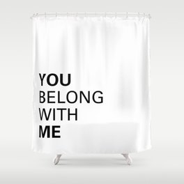 You belong with me Shower Curtain