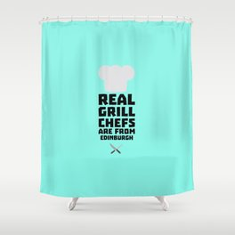 Real Grill Chefs are from Edinburgh T-Shirt Du0t7 Shower Curtain