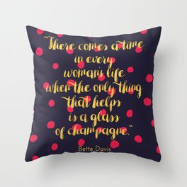 There comes a time in every woman's life Throw Pillow