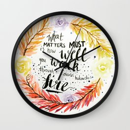 "Charles Bukowski quote ""What matters most is how well you walk through fire."" Wall Clock"