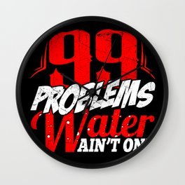 99 Problems, Water Ain't One Wall Clock