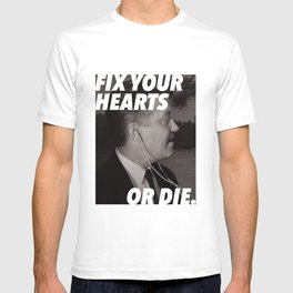Fix Your Hearts or Die. T-shirt