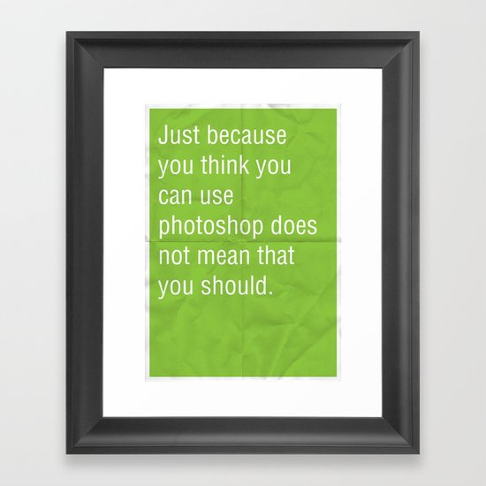 Just because you think you can use photoshop... Framed Art Print