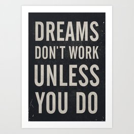 Dreams don't work unless You Do. Quote typography, to inspire, motivate, boost, overcome difficulty Art Print