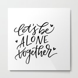 Let's be alone together Metal Print