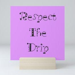 Respect the Drip Mini Art Print