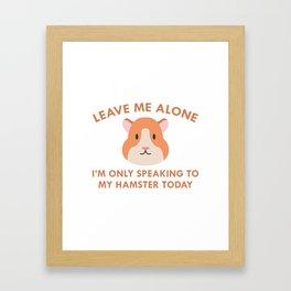Only Speaking To My Hamster Framed Art Print