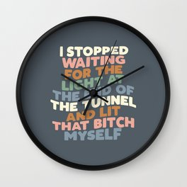 I STOPPED WAITING FOR THE LIGHT AT THE END OF THE TUNNEL AND LIT THAT BITCH MYSELF blue peach green Wall Clock