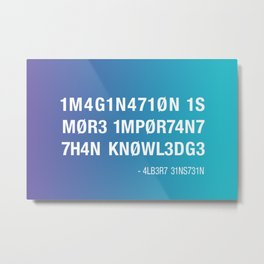 Imagination is more Important Metal Print