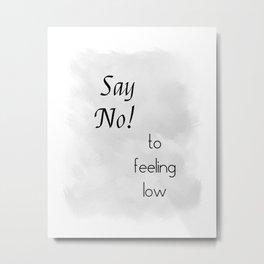 Say No To Feeling Low (black, grey) Metal Print