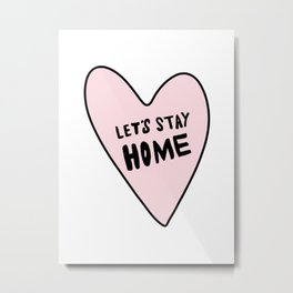 Let's stay home - pink heart - hand lettered Metal Print