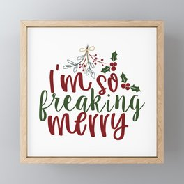 I'M So Freaking Merry - Funny Christmas humor - Cute typography - Lovely Xmas quotes illustration Framed Mini Art Print