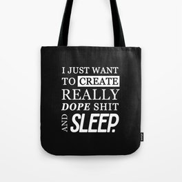 CREATE DOPE SHIT & SLEEP Tote Bag