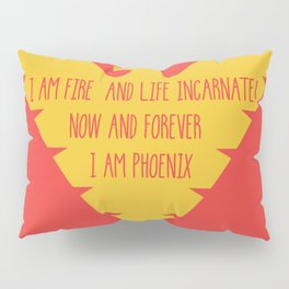 i am fire and life incarnate now and forever i am dark phoenix Pillow Sham