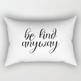 Be Kind Anyway, Inspirational Print, Motivational Quote, Wall Art Printable, Scandinavian Poster Rectangular Pillow