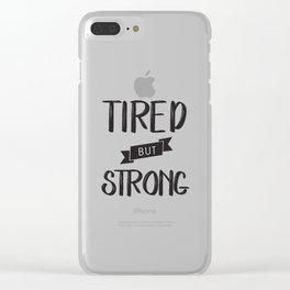 Tired but Strong Clear iPhone Case